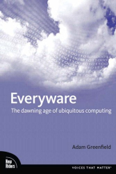 Adam Greenfield: Everyware: The Dawning Age of Ubiquitous Computing