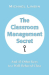 Michael Linsin: The Classroom Management Secret: And 45 Other Keys to a Well-Behaved Class