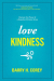 Barry H. Corey: Love Kindness: Discover the Power of a Forgotten Christian Virtue
