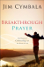 Jim Cymbala: Breakthrough Prayer: The Power of Connecting with the Heart of God