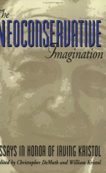 : The Neoconservative Imagination -  Essays in Honour of Irving Kristol
