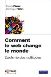 Francis Pisani: Comment le web change le monde : L'alchimie des multitudes