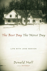 Donald Hall: The Best Day The Worst Day: Life with Jane Kenyon