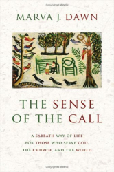 Marva J. Dawn: The Sense of the Call: A Sabbath Way of Life for Those Who Serve God, the Church, and the World