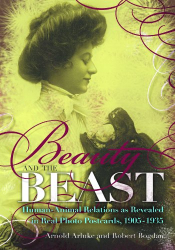Arnold Arluke: Beauty and the Beast: Human-Animal Relations as Revealed in Real Photo Postcards, 1905-1935
