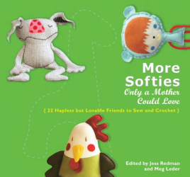 Meg Leder: More Softies Only a Mother Could Love: 22 Hapless but Lovable Friends to Sew and Crochet