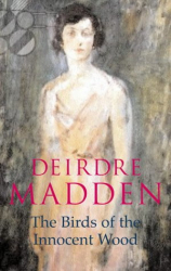 Deirdre Madden: The Birds of the Innocent Wood