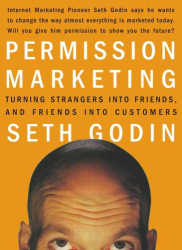 : Permission Marketing : Turning Strangers Into Friends And Friends Into Customers