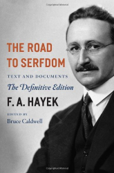 F. A. Hayek: The Road to Serfdom: Text and Documents--The Definitive Edition (The Collected Works of F. A. Hayek)