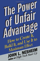 John L. Nesheim: The Power of Unfair Advantage : How to Create It, Build it, and Use It to Maximum Effect