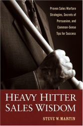 Steve W. Martin: Heavy Hitter Sales Wisdom: Proven Sales Warfare Strategies, Secrets of Persuasion, and Common-Sense Tips for Success