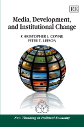 Coyne & Leeson: Media, Development, and Institutional Change (New Thinking in Political Economy Series)
