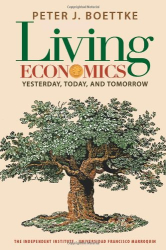 Peter J. Boettke: Living Economics: Yesterday, Today, and Tomorrow