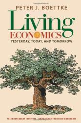 Peter J. Boettke: Living Economics: Yesterday, Today, and Tomorrow