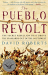 David Roberts: The Pueblo Revolt: The Secret Rebellion that Drove the Spaniards Out of the Southwest