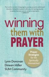 Lynn Donovan: Winning Them With Prayer: Prayer Strategies for the Spiritually Mismatched