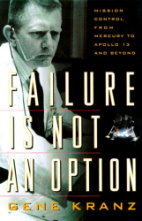 Gene Kranz: Failure Is Not an Option: Mission Control from Mercury to Apollo 13 and Beyond