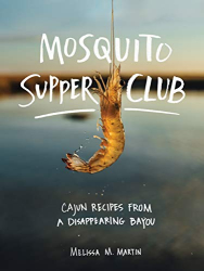 Martin, Melissa M.: Mosquito Supper Club: Cajun Recipes from a Disappearing Bayou