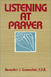 Benedict Groeschel: Listening at Prayer