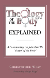 """Christopher West: Theology of the Body Explained: A Commentary on John Paul II's """"Gospel of the Body"""""""