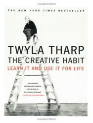 Twyla Tharp: The Creative Habit : Learn It and Use It for Life