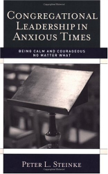 Peter L. Steinke: Congregational Leadership in Anxious Times: Being Calm and Courageous No Matter What
