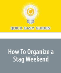 Quick Easy Guides: How To Organize a Stag Weekend: Your Guide to Organizing an Awesome Stag Weekend