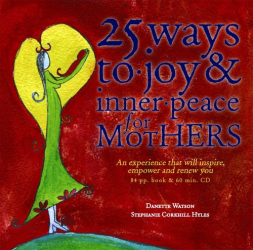 Danette Watson: 25 Ways to Joy & Inner Peace for Mothers