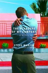 Steve Martin: The Pleasure of My Company: A Novel