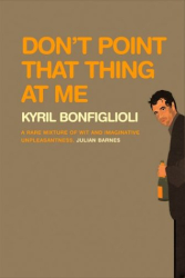 Kyril Bonfiglioli: Don't Point that Thing at Me