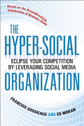 Francois Gossieaux: The Hyper-Social Organization: Eclipse Your Competition by Leveraging Social Media