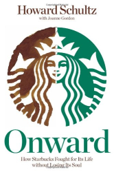 Howard Schultz: Onward: How Starbucks Fought for Its Life without Losing Its Soul