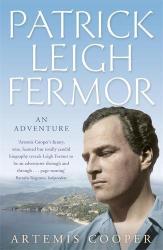 Artemis Cooper: Patrick Leigh Fermor: An Adventure