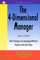 Julie Straw: The 4 Dimensional Manager: DiSC Strategies for Managing Different People in the Best Ways (Inscape Guide)