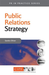 Sandra Oliver: Public Relations Strategy: A Guide to Corporate Communications Management (PR in Practice S.)