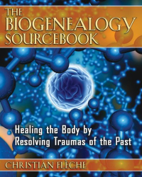 Christian Fleche: The Biogenealogy Sourcebook: Healing the Body by Resolving Traumas of the Past