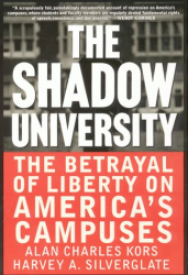 Alan Charles Kors, Harvey Silverglate: The Shadow University: The Betrayal of Liberty on America's Campuses