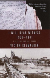 Victor Klemperer: I Will Bear Witness: A Diary of the Nazi Years, 1933-1941