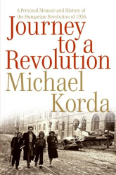 Michael Korda: Journey to a Revolution: A Personal Memoir and History of the Hungarian Revolution of 1956
