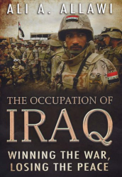 Ali A. Allawi: The Occupation of Iraq: Winning the War, Losing the Peace