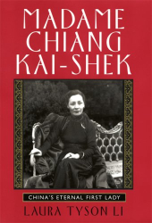 Laura Tyson Li: Madame Chiang Kai-shek: China's Eternal First Lady