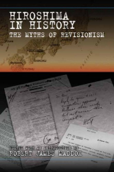 Robert James Maddox (Editor): Hiroshima in History: The Myths of Revisionism