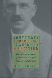 Henry T. Edmondson III: John Dewey & the Decline of American Education: How the Patron Saint of Schools Has Corrupted Teaching and Learning