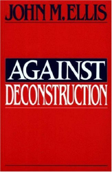 John Martin Ellis: Against Deconstruction