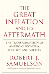 Robert J. Samuelson: The Great Inflation and Its Aftermath: The Past and Future of American Affluence