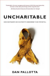 Dan Pallotta: Uncharitable: How Restraints on Nonprofits Undermine Their Potential