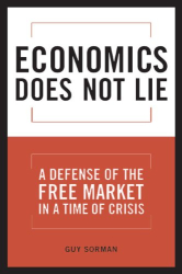 Guy Sorman: Economics Does Not Lie: A Defense of the Free Market in a Time of Crisis