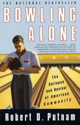 Robert D. Putnam: Bowling Alone: The Collapse and Revival of American Community