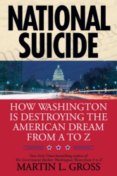Martin L. Gross: National Suicide: How Washington Is Destroying the American Dream from A to Z