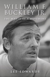 Lee Edwards: William F. Buckley Jr.: The Maker of a Movement
